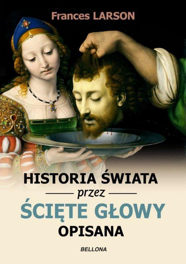 """Tekst powstał w oparciu o książkę Frances Larson pod tytułem """"Historia świata przez ścięte głowy opisana"""" (Bellona 2017)."""