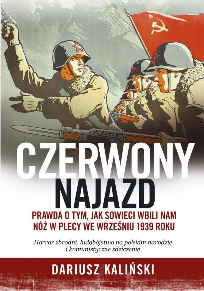 Darek Kaliński jest też autorem książki Czerwony najazd. Prawda o tym, jak Sowieci wbili nam nóż w plecy we wrześniu 1939 roku. Możesz ją kupić na przykład w Empiku.