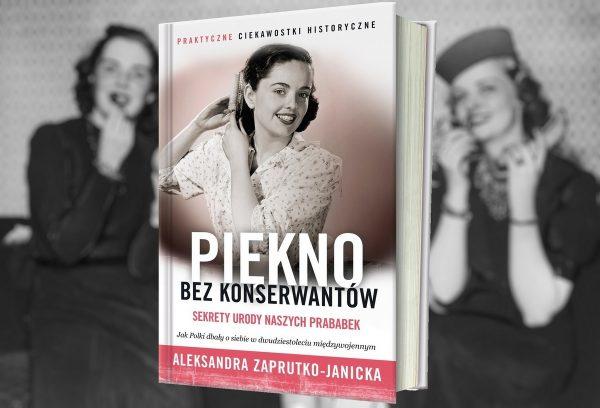 Więcej o tym jak nasze prababcie dbały o urodę przeczytacie w książce Olu Zaprutko-Janickiej Piękno bez konserwantów.