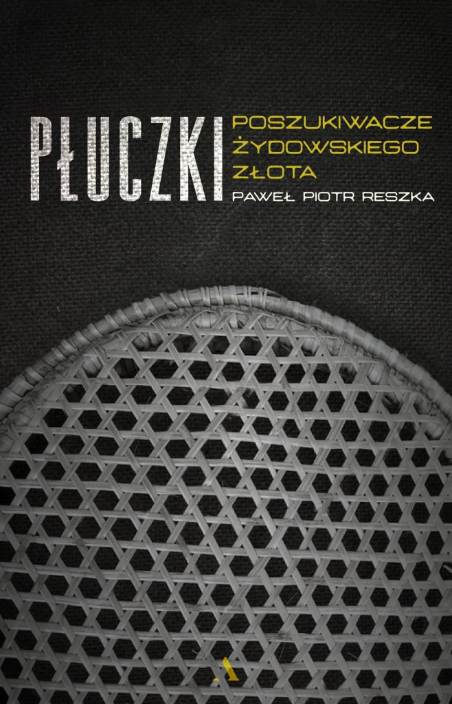 Artykuł powstał w oparciu o książkę Pawła P. Reszki pod tytułem Płuczki. Poszukiwacze żydowskiego złota (Agora 2019).