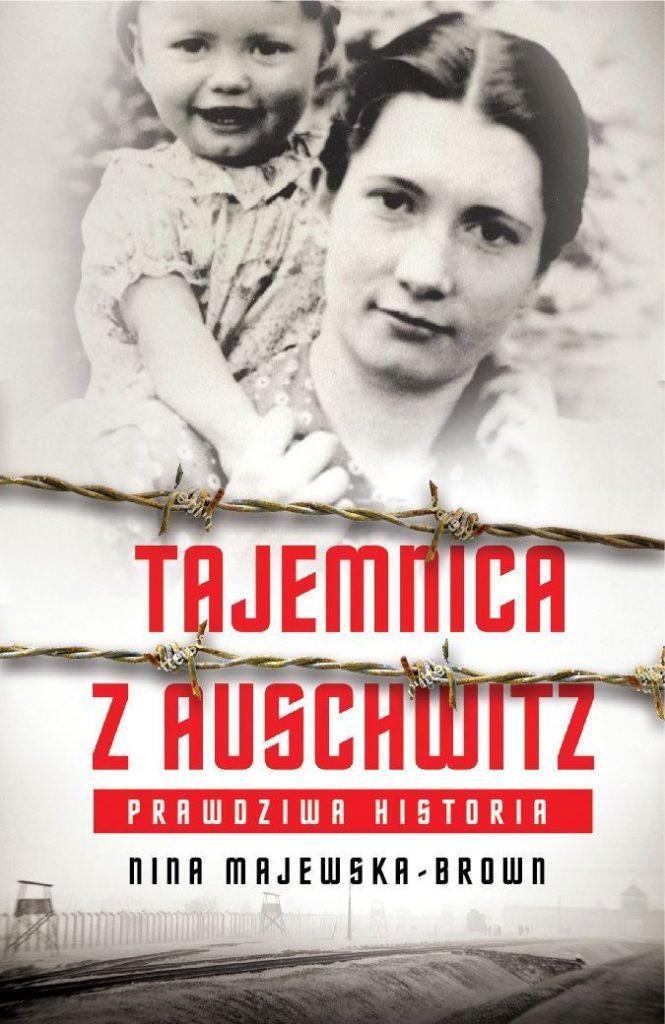 Inspiracją do powstania tego artykułu stała się książka Niny Majewskiej-Brown pod tytułem Tajemnica Auschwitz (Bellona 2019).