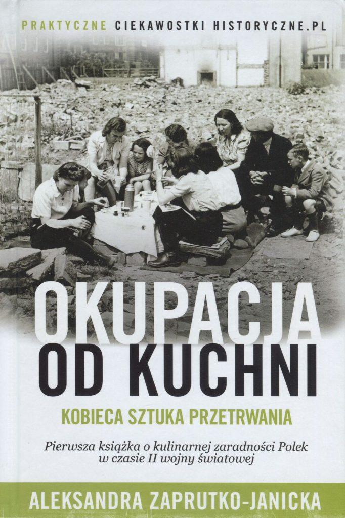 Więcej o tym jak Polacy radzili sobie w czasie II wojny światowej przeczytacie w książce autorki artykułu pod tytułem Okupacja od kuchni.