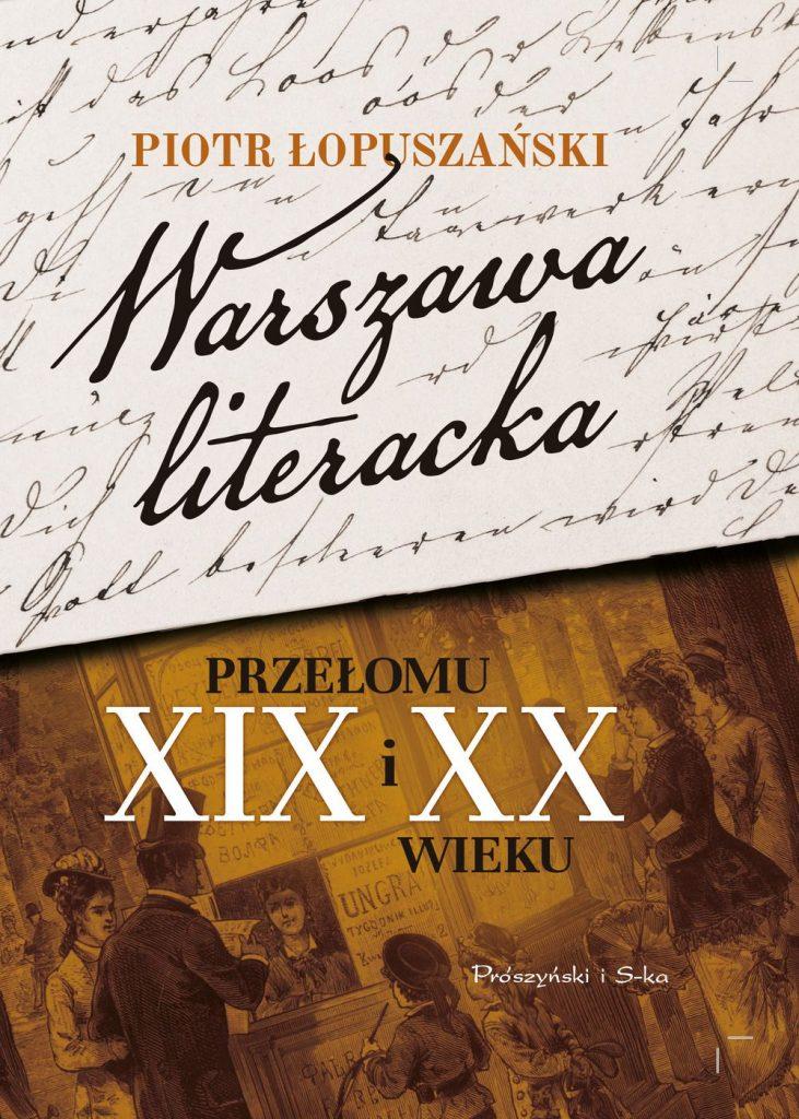 Tekst stanowi fragment książki Piotra Łopuszańskiego pod tytułem Warszawa literacka przełomu XIX i XX wieku (Prószyński i S-ka 2019).