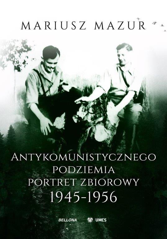 Tekst stanowi fragment książki Mariusza Mazura pod tytułem Antykomunistycznego podziemia portret zbiorowy 1945-1956 (Bellona 2018).