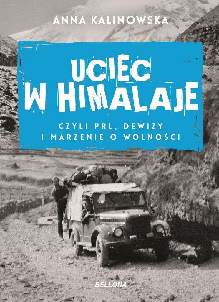 Tekst stanowi fragment książki Anny Kalinowskiej Uciec w Himalaje, czyli PRL, dewizy i marzenie o wolności (Bellona, 2020).