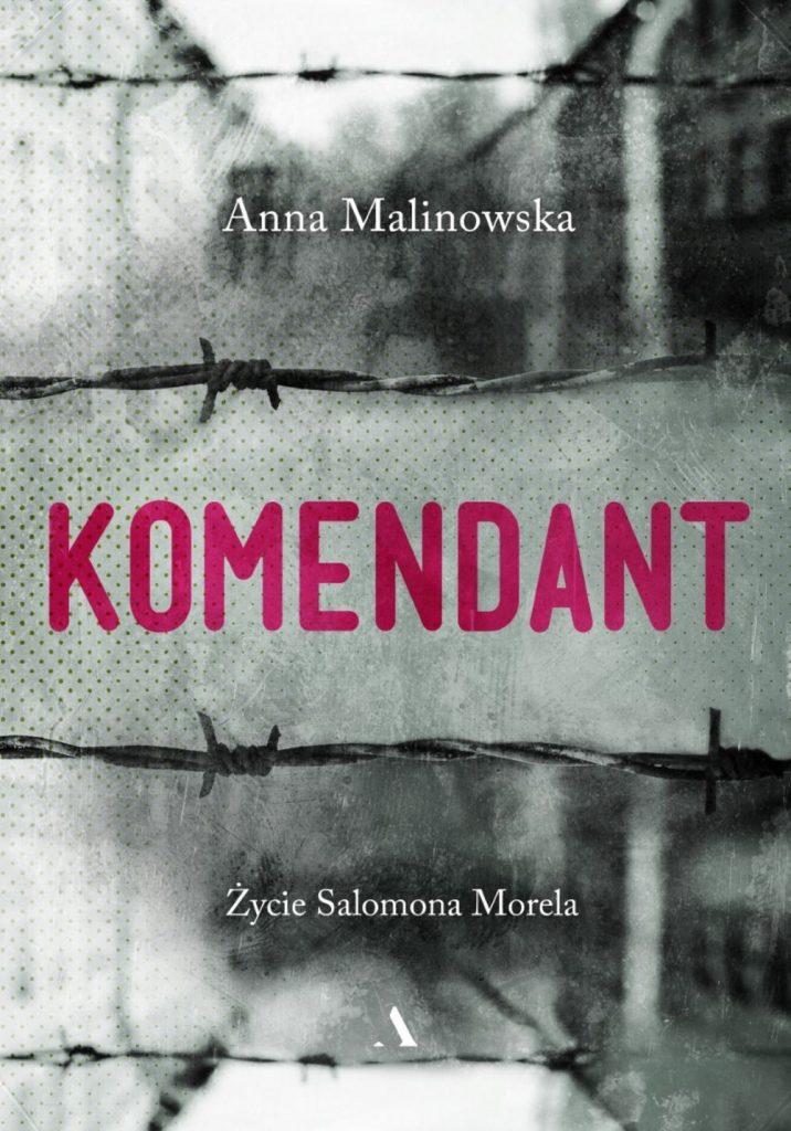 Tekst stanowi fragment książki   Anny Malinowskiej Komendant. Życie Salomona Morela (Wydawnictwo Agora 2020).
