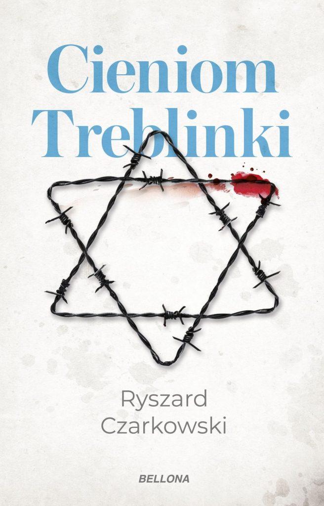 Artykuł powstał w oparciu o książkę Ryszarda Czarkowskiego pod tytułem Cieniom Treblinki (Bellona 2020).