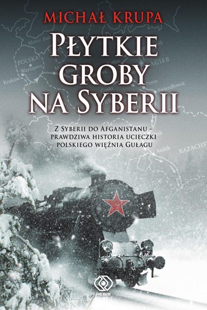 Artykuł powstał w oparciu o wspomnienia Michała Krupy zatytułowane Płytkie groby na Syberii (Rebis 2020).