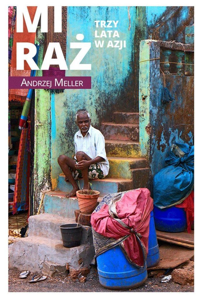 """Ten tekst stanowi fragment książki Artura Mellera pt. """"Miraż. Trzy lata w Azji"""" (Wydawnictwo Bellona 20200."""