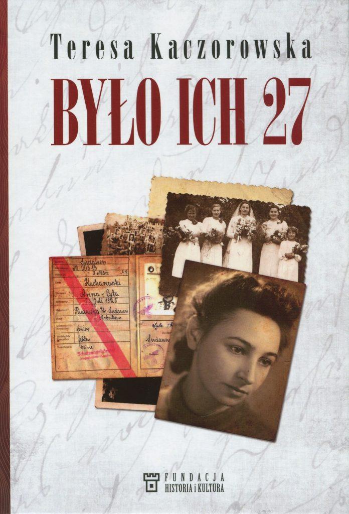 Artykuł stanowi fragment książki Teresy Kaczorowskiej pod tytułem Było ich 27  (Fundacja Historia i Kultura 2020).