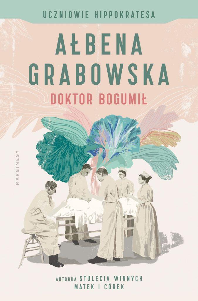 Nowa powieść Ałbeny Grabowskiej pod tytułem Doktor Bogumił już dostępna w sprzedaży.