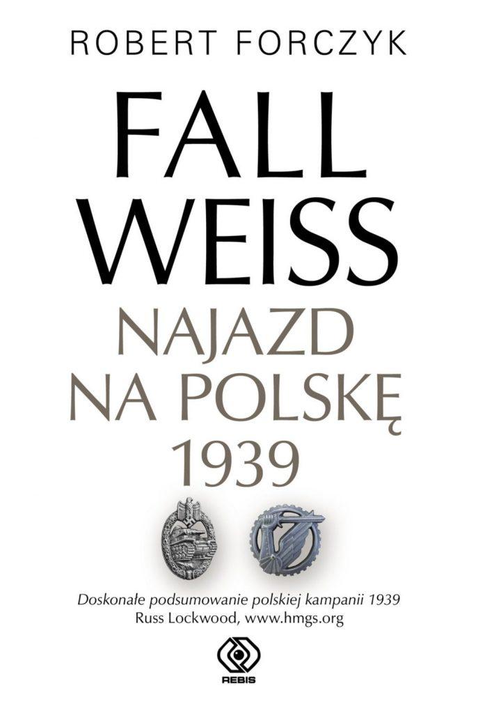 Artykuł stanowi fragment książki Roberta Forczyka pod tytułem Fall Weiss. Najazd na Polskę 1939 (Rebis 2020).