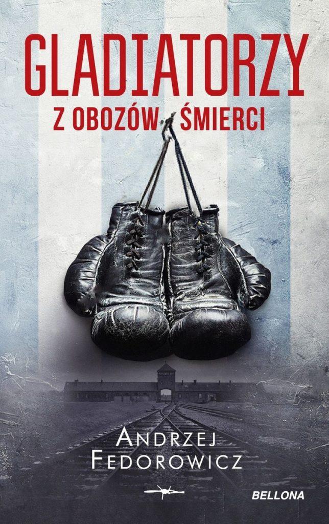Artykuł stanowi fragment książki Andrzeja Fedorowicza pod tytułem Gladiatorzy z obozów śmierci (Bellona 2020).