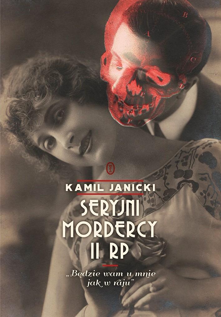 W swojej najnowsze książce Seryjni mordercy II RP Kamil Janicki demaskuje mroczne oblicze przedwojennej Polski (Wydawnictwo Literackie 2020).