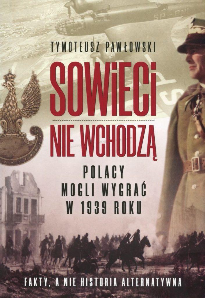 Artykuł stanowi fragment książki Tymoteusza Pawłowskiego pod tytułem Sowieci nie wchodzą. Polacy mogli wygrać w 1939 roku (Wydawnictwo Fronda 2020).