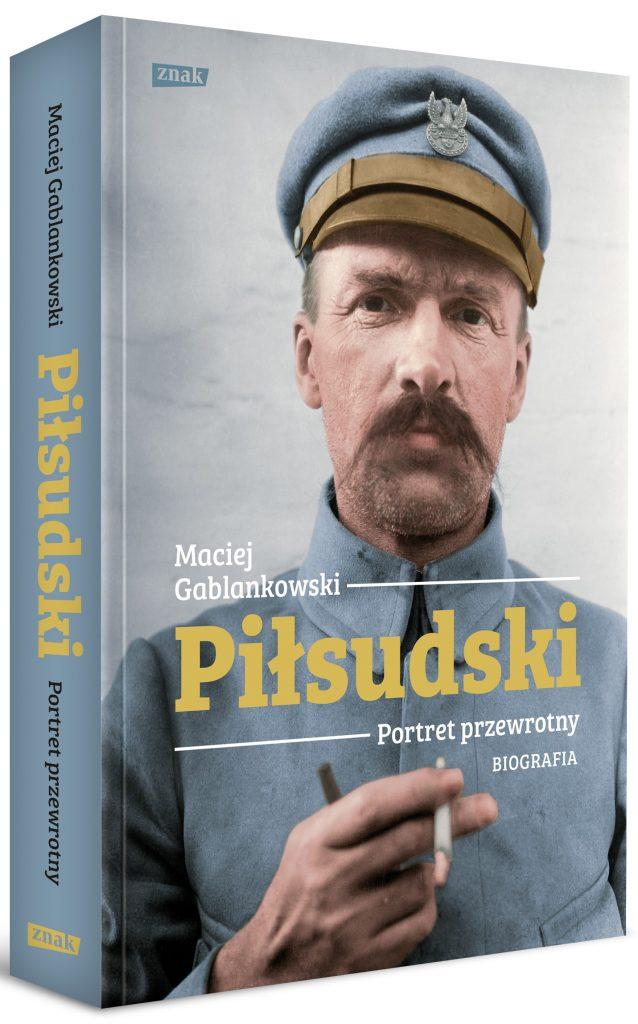 Artykuł stanowi fragment książki Macieja Gablankowskiego pt. Piłsudski. Portret przewrotny. Biografia  (SIW Znak 2020).