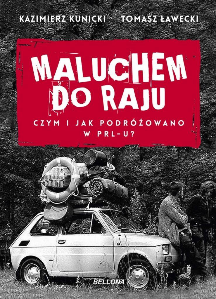 Artykuł stanowi fragment książki  Kazimierza Kunickiego i Tomasza Ławeckiego pt.  Maluchem do raju. Czym i jak podróżowano w PRL-u? (Bellona 2020).