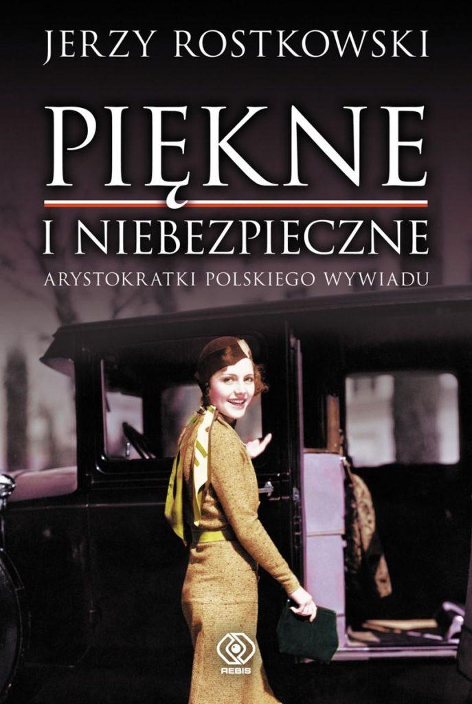 Artykuł stanowi fragment książki Jerzego Rostkowskiego pt. Piękne i niebezpieczne. Arystokratki polskiego wywiadu (Rebis 2020).