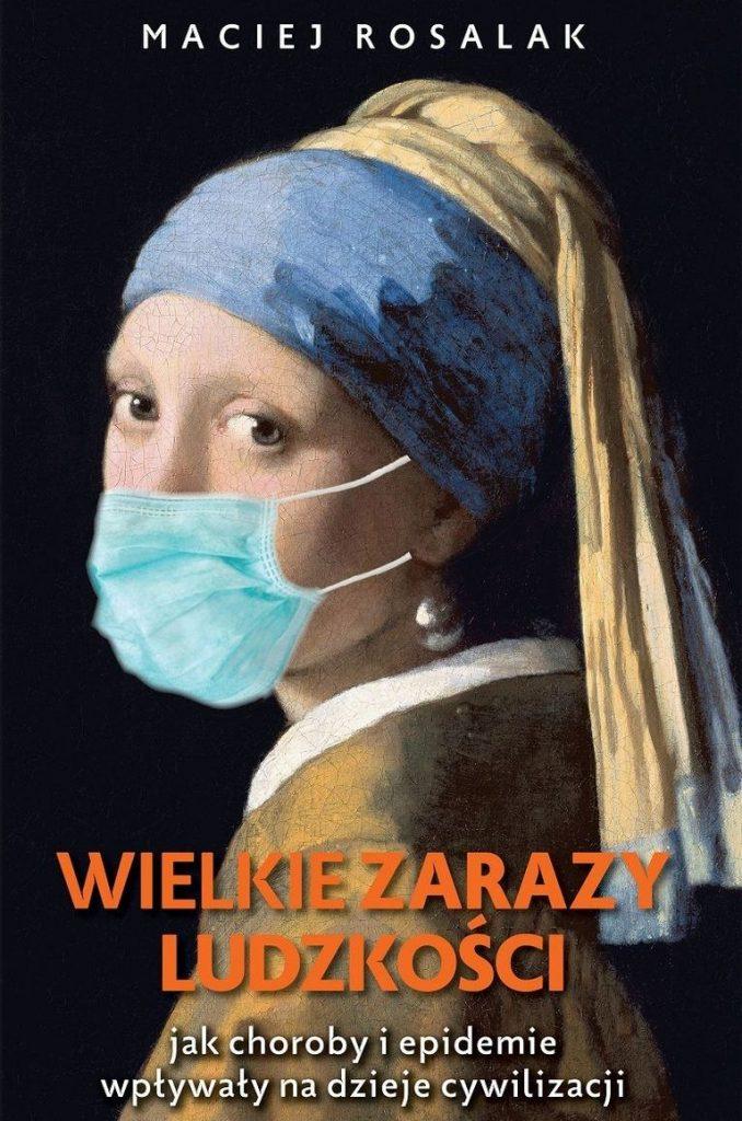 Artykuł stanowi fragment książki Macieja Rosalaka pt. Wielkie zarazy ludzkości (Wydawnictwo Fronda 2020).