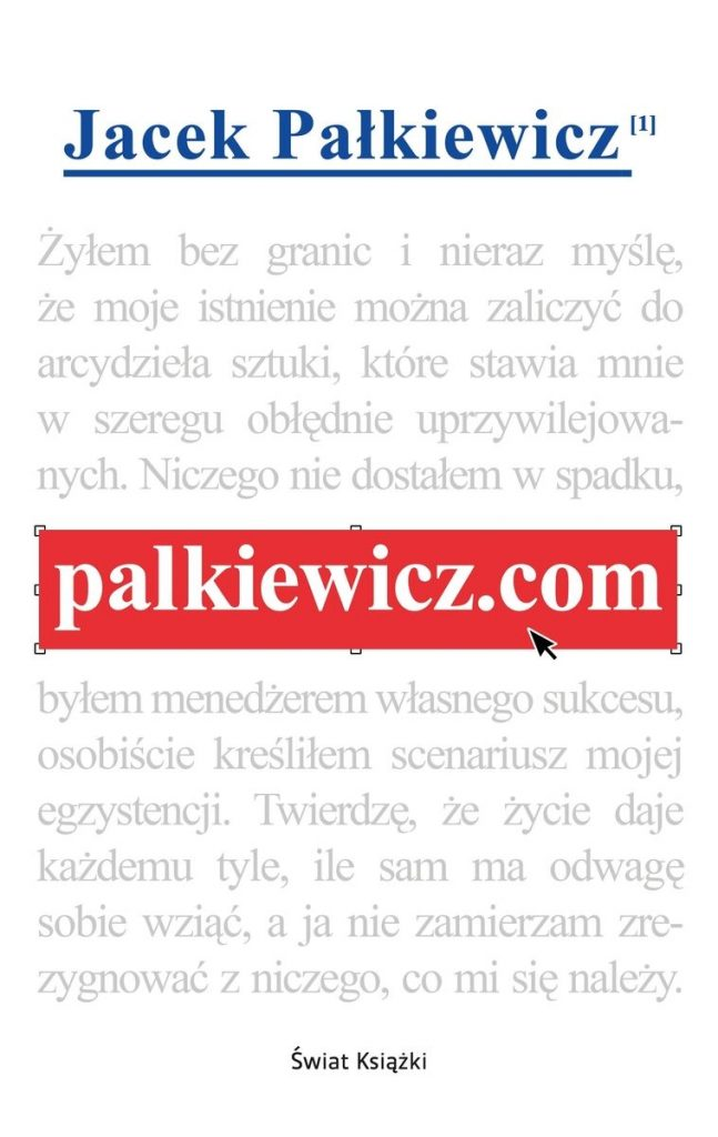 Artykuł  stanowi fragment książki Jacka Pałkiewicza pod tytułem  palkiewicz.com (Świat Książki 2020).