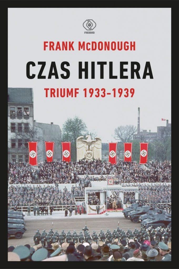 Artykuł stanowi fragment książki Franka McDonougha pt. Czas Hitlera. Triumf 1933-1939 (Rebis 2020).