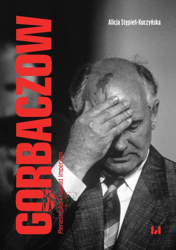 Powyższy tekst stanowi fragment książki Alicji Stępień-Kuczyńskiej pt. Gorbaczow. Pieriestrojka i rozpad imperium.