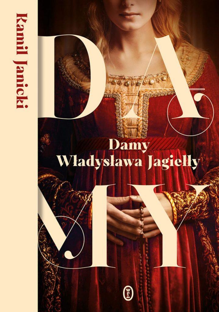 Pasjonującą opowieść o czterech żonach jednego z najważniejszych władców w historii Polski w książce Kamila Janickiego pt. Damy Władysława Jagiełły (Wydawnictwo Literackie 2021).