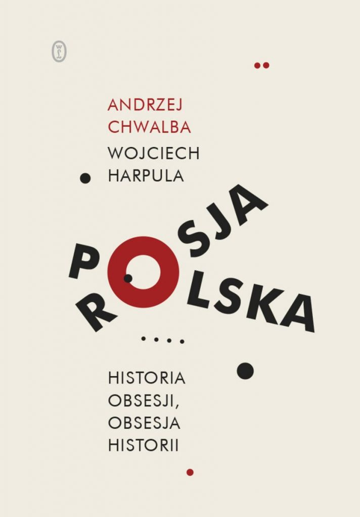 Artykuł stanowi fragment książki Andrzeja Chwalby i Wojciecha Harpuli pt. Polska-Rosja. Historia obsesji, obsesja historii (Wydawnictwo Literackie 2021).
