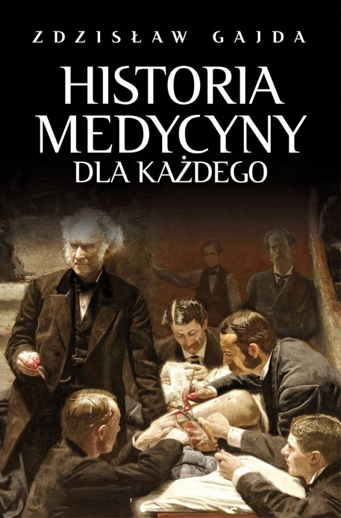 Artykuł stanowi fragment książki Zdzisława Gajdy pt.  Historia medycyny dla każdego (Wydawnictwo Fronda 2021).