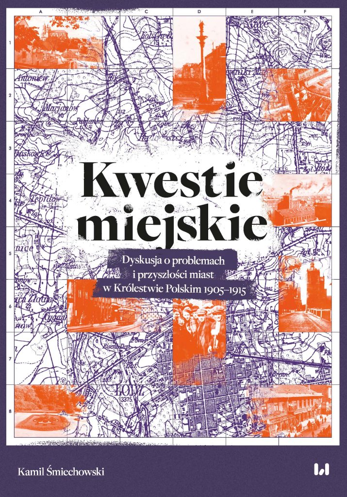 Tekst stanowi fragment książki Kamila Śmiechowskiego pt. Kwestie miejskie