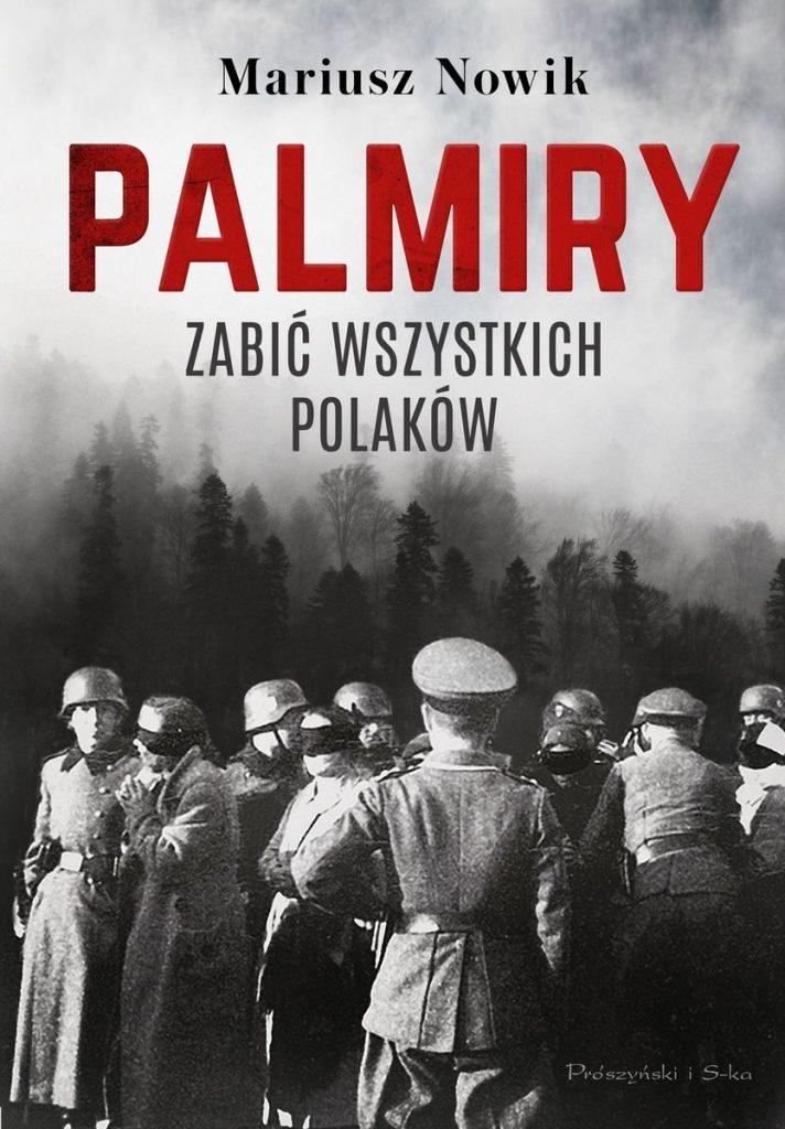 Artykuł powstał między innymi w oparciu o książkę Mariusza Nowika pt. Palmiry. Zabić wszystkich Polaków (Prószyński i S-ka 2021).
