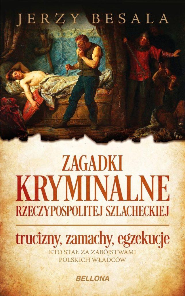 Artykuł stanowi fragment książki Jerzego Besali pt. Zagadki kryminalne Rzeczypospolitej szlacheckiej (Bellona 2021).