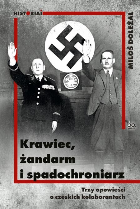 książki Miloša Doležala pt. Krawiec, żandarm i spadochroniarz. Trzy opowieści o czeskich kolaborantach (WUJ 2021).