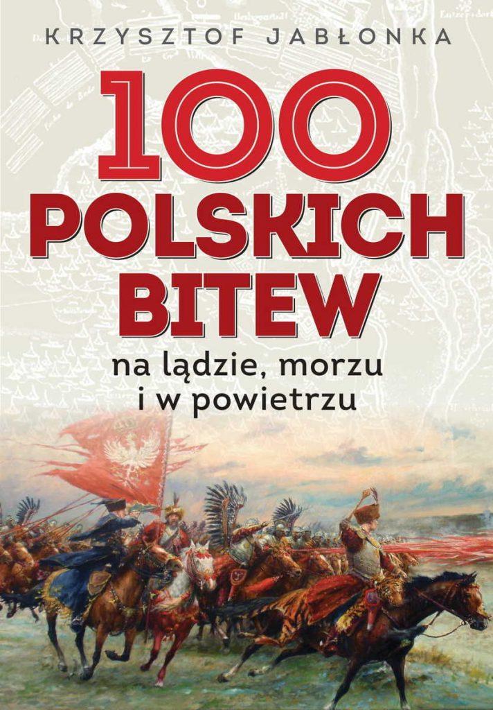Artykuł stanowi fragment książki Krzysztofa Jabłonki pt. 100 polskich bitew. Na lądzie, morzu i w powietrzu (Wydawnictwo Zona Zero 2021).