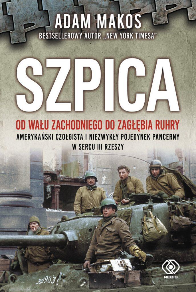 Artykuł stanowi fragment książki Adam Makos Szpica. Od Wału zachodniego od Zagłębia Ruhry. Amerykański czołgista i niezwykły pojedynek pancerny w sercu III Rzeszy (Rebis 2021).