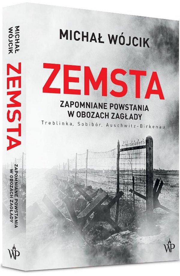Nowa książka Michała Wójcika pt. Zemsta. Zapomniane powstania w obozach Zagłady: Treblinka, Sobibór, Auschwitz-Birkenau już w sprzedaży.