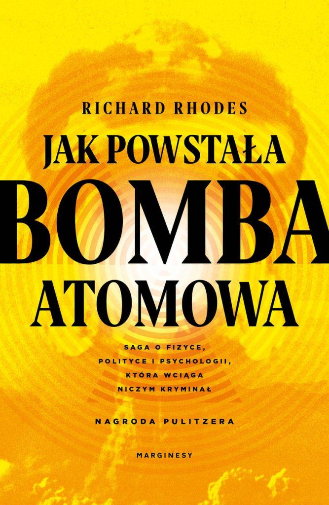 Artykuł stanowi fragment książki Richarda Rhodesa pt. Jak powstała bomba atomowa (Marginesy 2021).