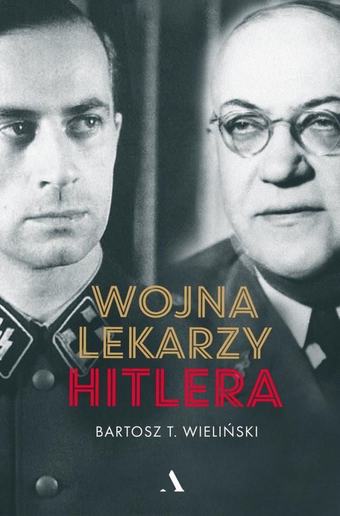 Artykuł stanowi fragment książki Bartosza T. Wielińskiego pt. Wojna lekarzy Hitlera (Agora 2021).