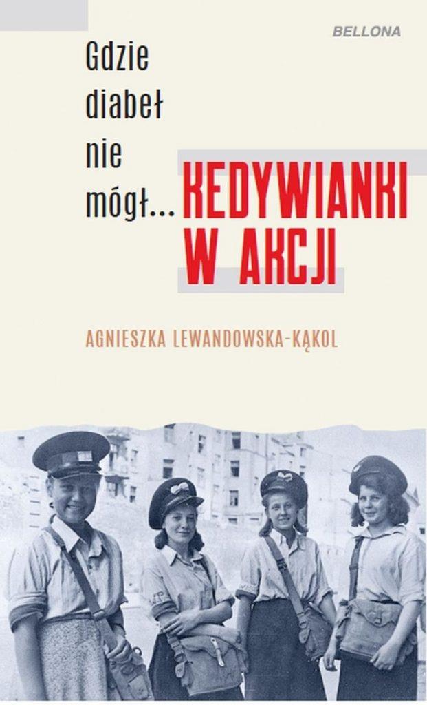 Artykuł stanowi fragment książki Agnieszki Lewandowskiej-Kąko pt. Gdzie diabeł nie mógł... Kedywianki w akcji (Bellona 2021).