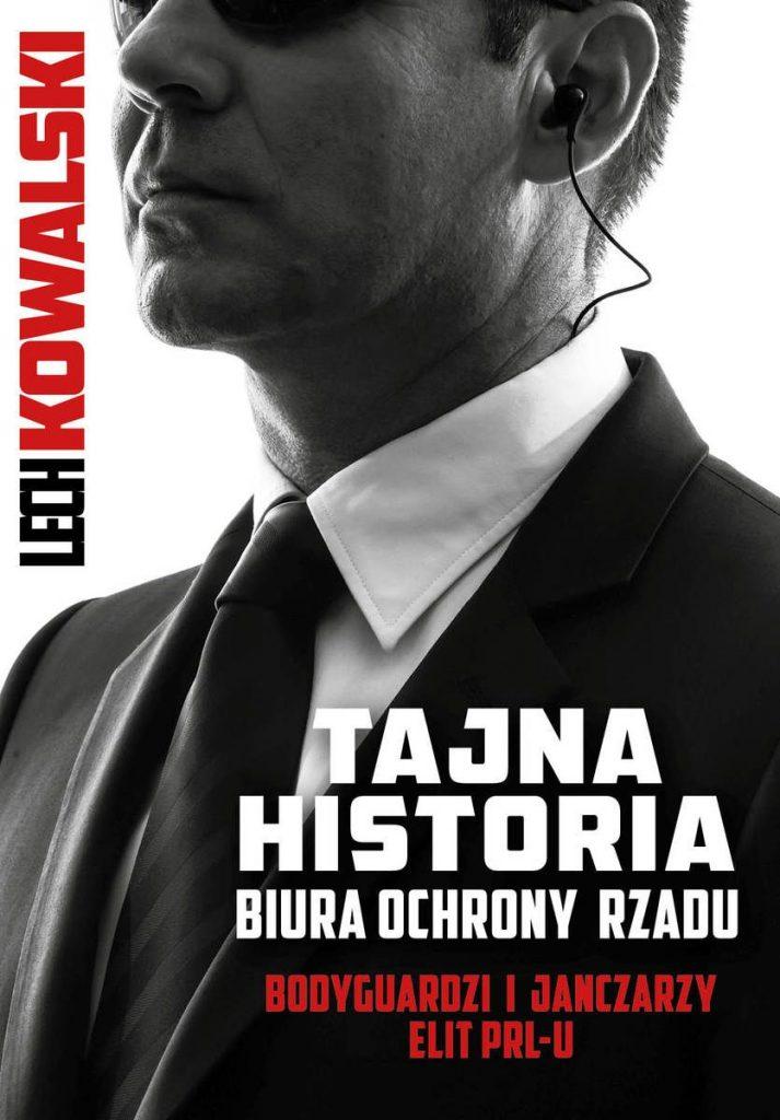 Artykuł stanowi fragment książki Lecha Kowalskiego pt. Tajna historia Biura Ochrony Rządu (Fronda 2021).