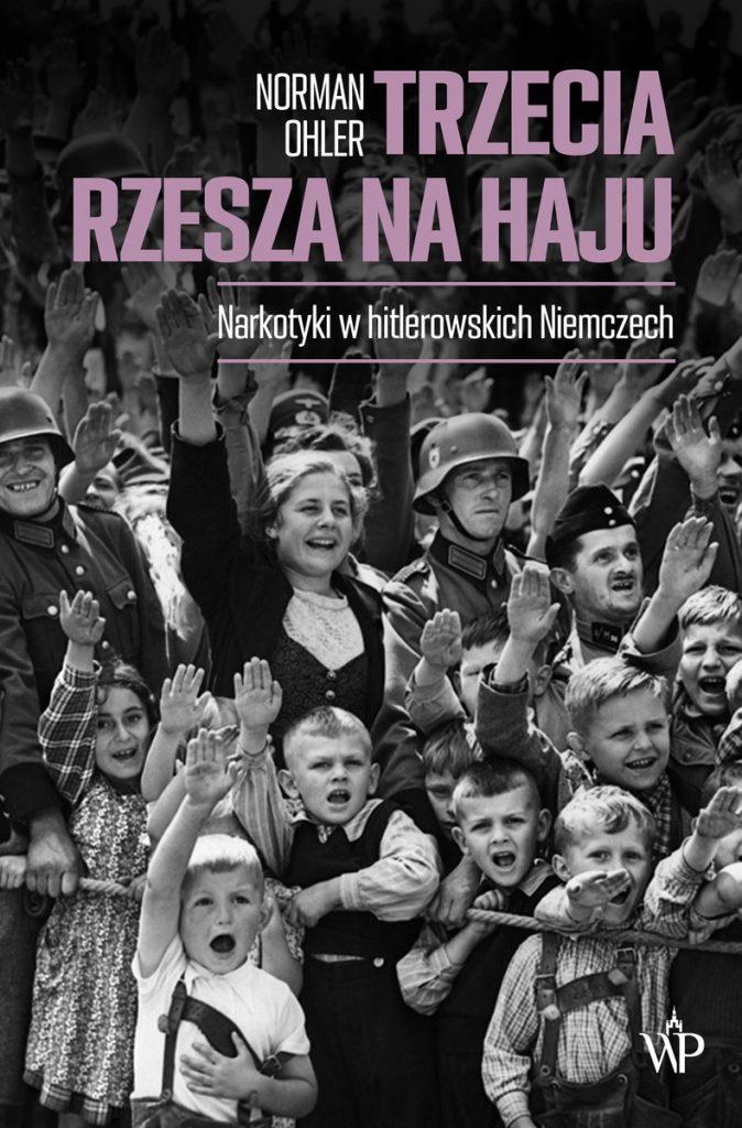 Artykuł stanowi fragment książki Ohlera Normana pt. Trzecia Rzesza na haju. Narkotyki w hitlerowskich Niemczech, (Wydawnictwo Poznańskie 2021).