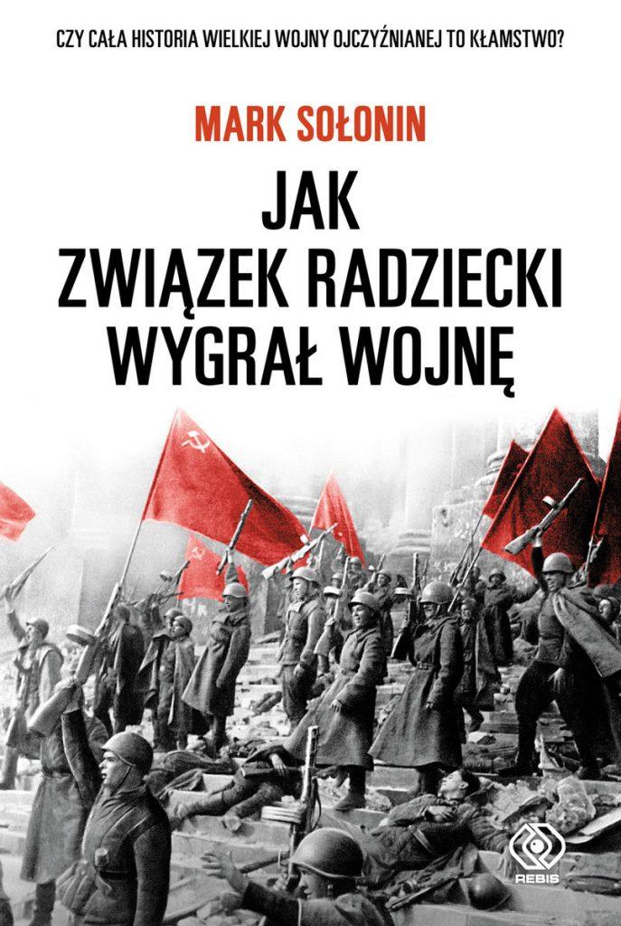 Artykuł stanowi fragment książki Marka Sołonina pt. Jak Związek Radziecki wygrał wojnę (Rebis 2021).
