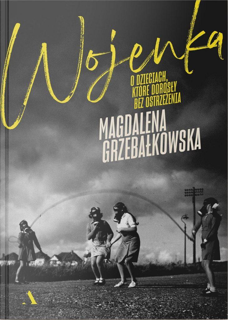 Artykuł stanowi fragment książki Magdaleny Grzebałkowskiej pt. Wojenka. O dzieciach, które dorosły bez ostrzeżenia (Wydawnictwo Agora 2021).