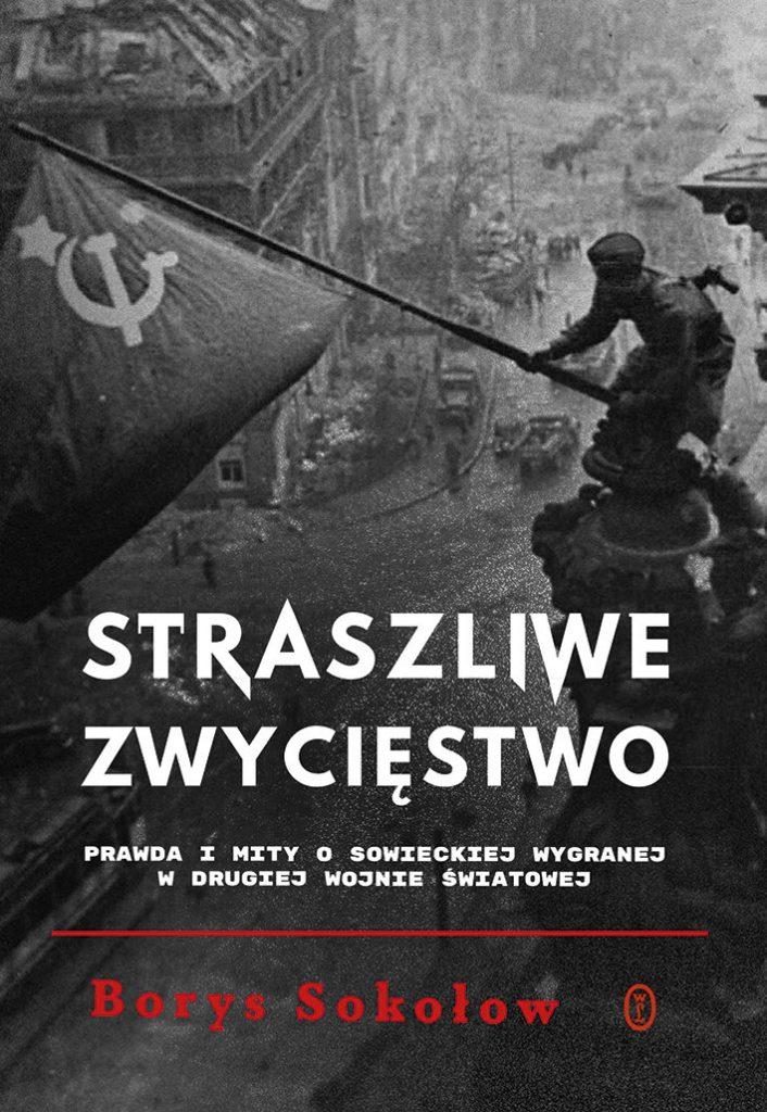 Artykuł powstał między innymi w oparciu o książkę Borysa Sokołowa pt. Straszliwe zwycięstwo (Wydawnictwo Literackie 2021).