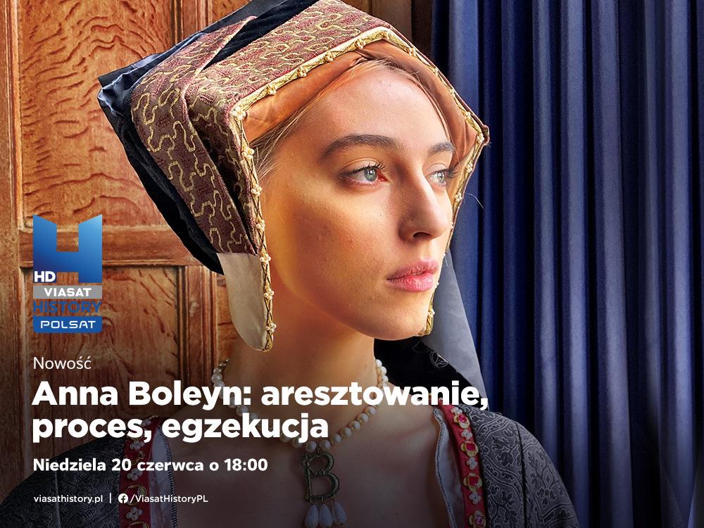 """Inspiracją do opublikowania tego artykułu stał się trzyczęściowy program dokumentalny pt. """"Anna Boleyn: aresztowanie, proces, egzekucja"""", którego premiera odbędzie się w niedzielę 20 czerwca o 18:00 na kanale Polsat Viasat History. Emisja drugiego odcinka o 20:05. Emisja kolejnych odcinków tego samego dnia o 19:00 i 20:00."""