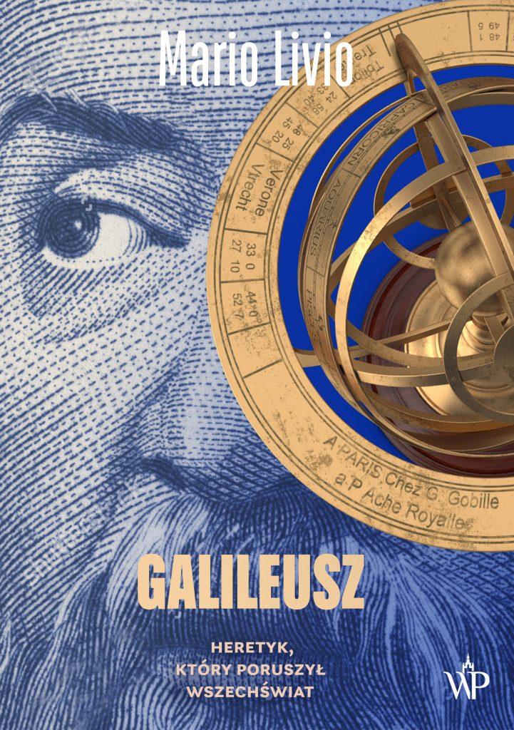 Tekst stanowi fragment książki Maria Liviego pt. Galileusz. Heretyk, który poruszył wszechświat (Wydawnictwo Poznańskie 2021).