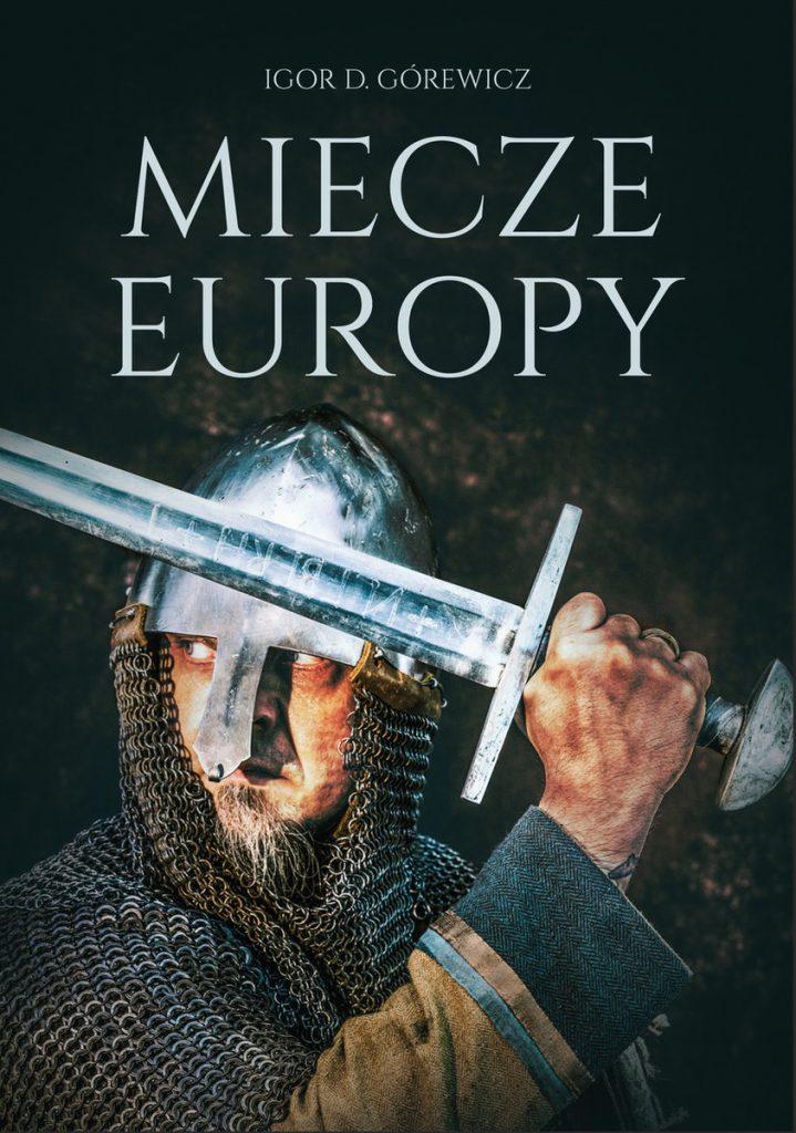 Artykuł stanowi fragment książki Igora D. Górewicza pt. Miecze Europy (Bellona 2021).