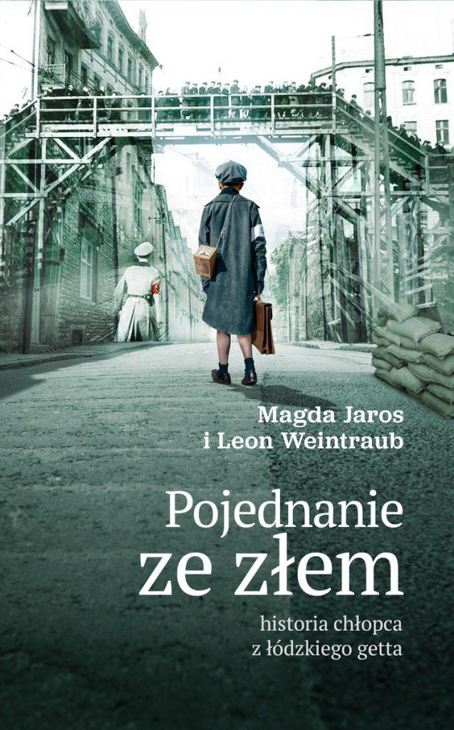 Artykuł stanowi fragment książki Magdy Jaros i Leona Weintrauba pt. Pojednanie ze złem (Bellona 2021).