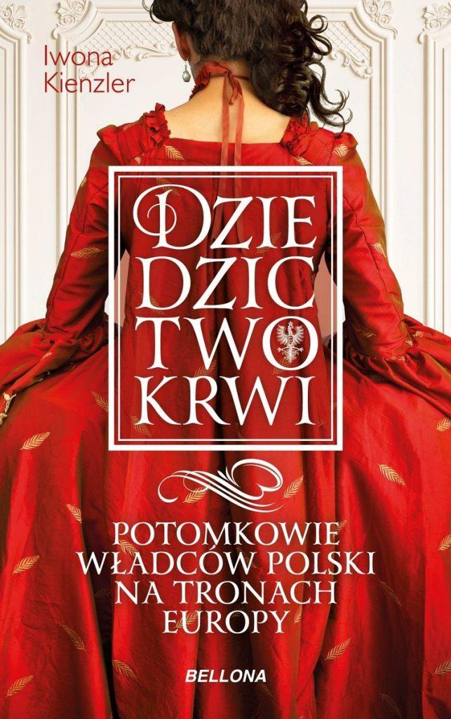 """Artykuł stanowi fragment książki Iwony Kienzler pt. """"Dziedzictwo krwi. Potomkowie władców Polski na tronach Europy"""" (Bellona 2021)."""