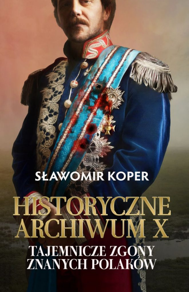 Artykuł stanowi fragment książki Sławomira Kopra pt. Historyczne Archiwum X. Tajemnicze zgony znanych Polaków (Fronda 2021).
